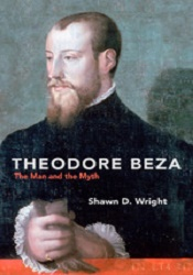 Theodore Beza by Shawn D. Wright